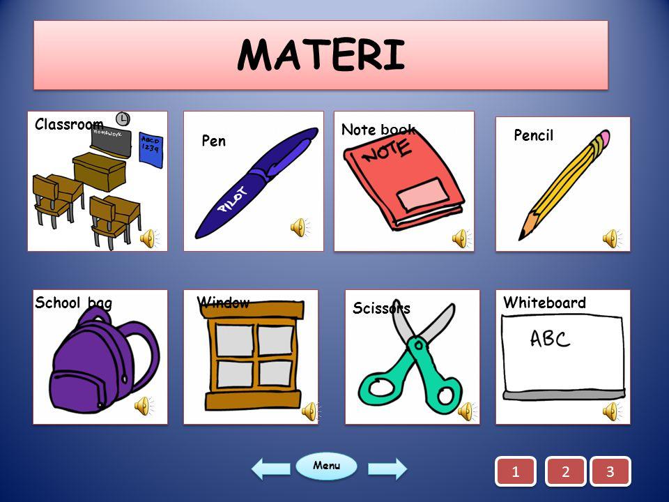 MATERI Classroom Pen Note book Pencil School bagWindow Scissors Whiteboard Menu 1 1 2 2 3 3