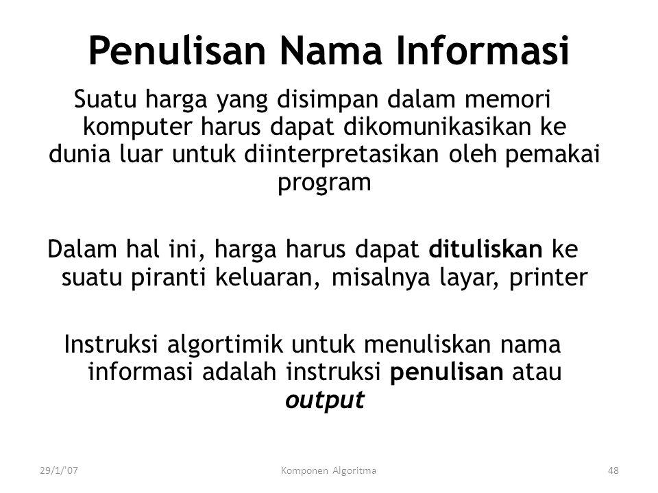 29/1/'07Komponen Algoritma48 Penulisan Nama Informasi Suatu harga yang disimpan dalam memori komputer harus dapat dikomunikasikan ke dunia luar untuk