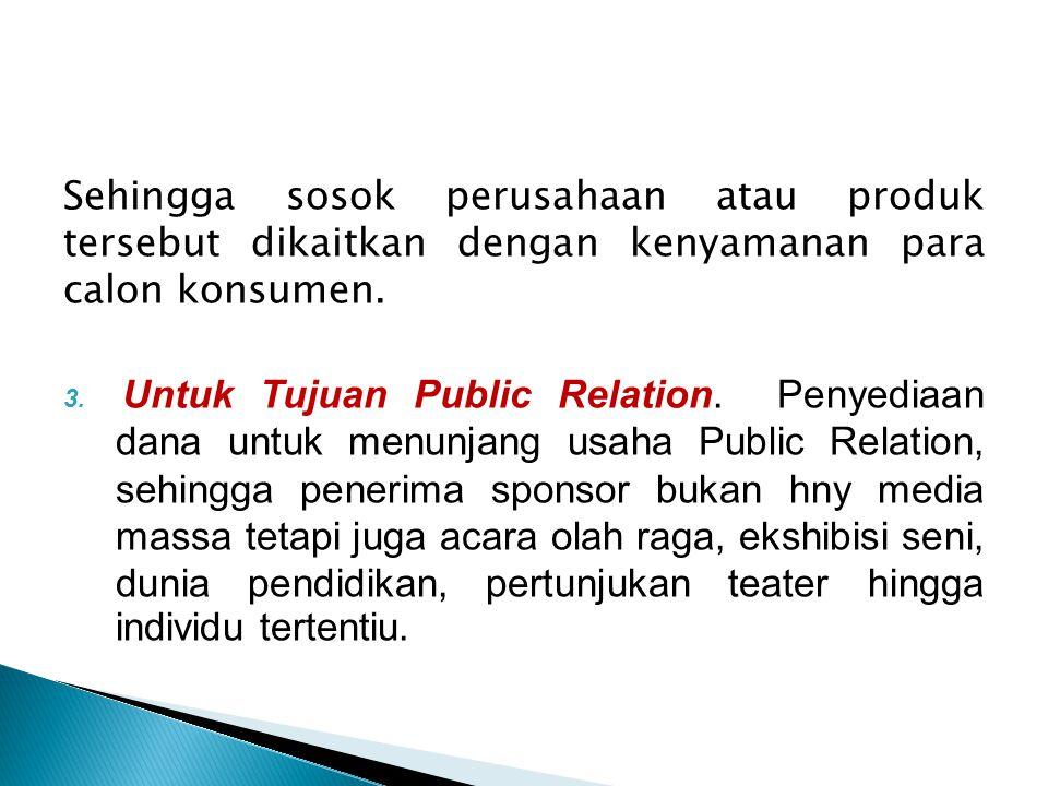 Beberapa kegiatan berikut ini bisa dijadikan sebagai objek sponsor, yakni meliputi : 1.