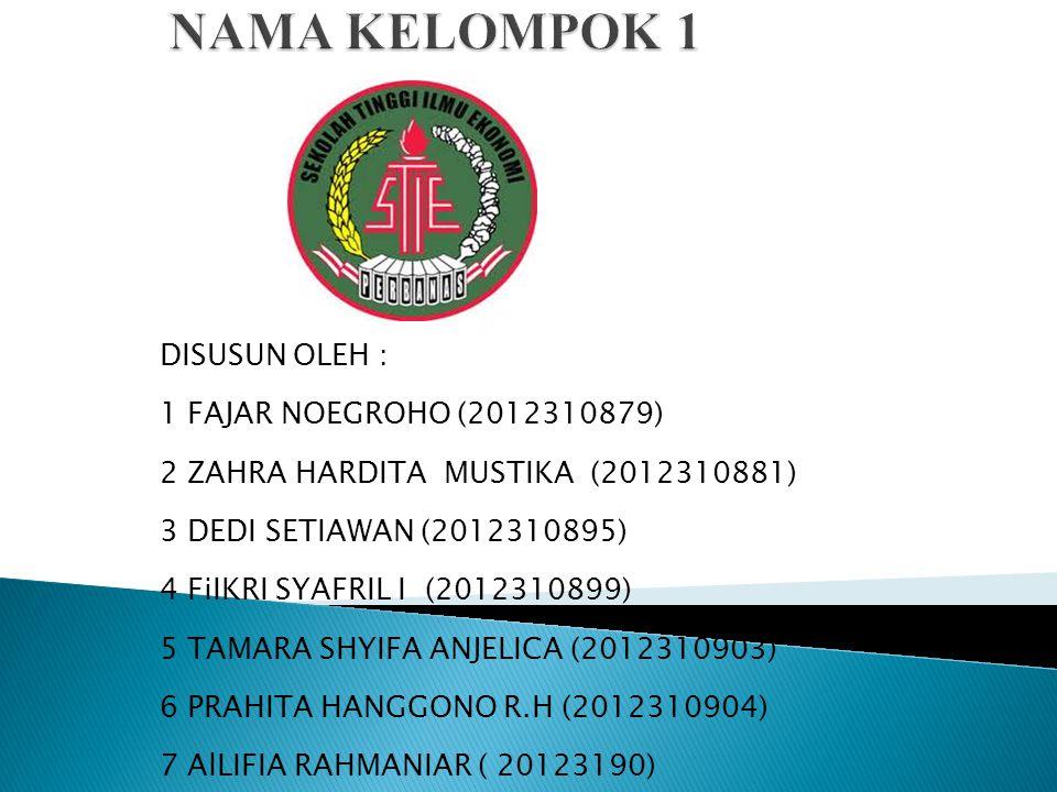 DISUSUN OLEH : 1 FAJAR NOEGROHO (2012310879) 2 ZAHRA HARDITA MUSTIKA (2012310881) 3 DEDI SETIAWAN (2012310895) 4 FiIKRI SYAFRIL I (2012310899) 5 TAMARA SHYIFA ANJELICA (2012310903) 6 PRAHITA HANGGONO R.H (2012310904) 7 AlLIFIA RAHMANIAR ( 20123190)