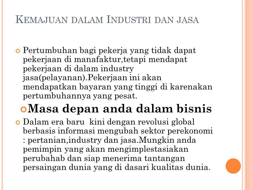 K EMAJUAN DALAM I NDUSTRI DAN JASA Pertumbuhan bagi pekerja yang tidak dapat pekerjaan di manafaktur,tetapi mendapat pekerjaan di dalam industry jasa(pelayanan).Pekerjaan ini akan mendapatkan bayaran yang tinggi di karenakan pertumbuhannya yang pesat.