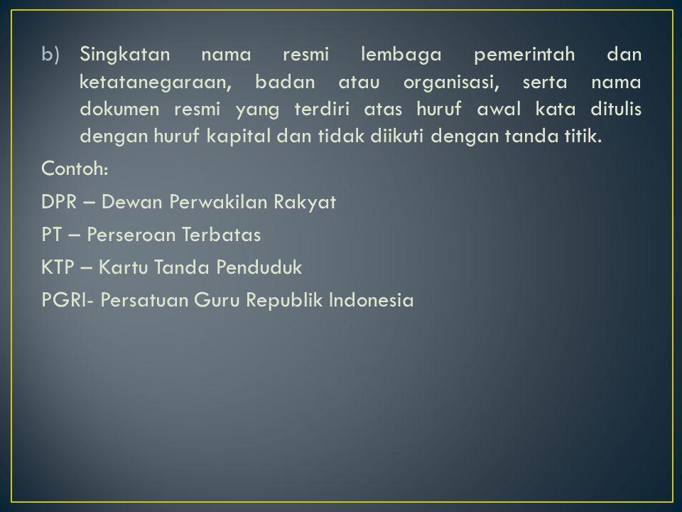 c.Singkatan umum yang biasa digunakan pada kalimat bahasa Indonesia Ada tanda titik di akhir singkatan.