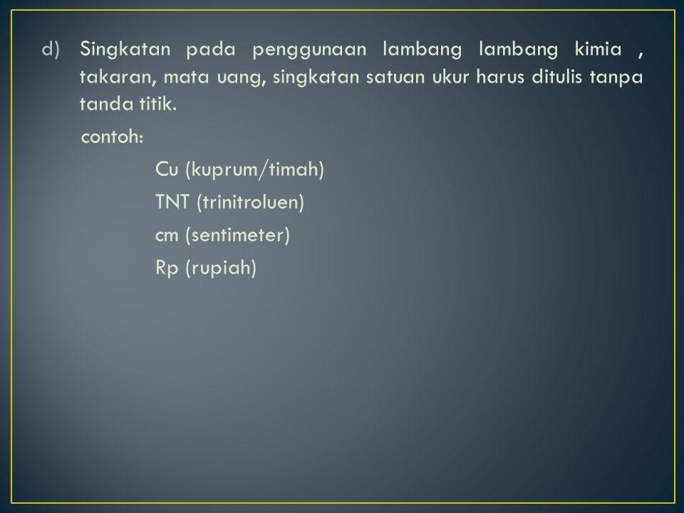 a)Akronim nama diri yang berasal dari gabungan beberapa huruf dan ditulis dengan huruf kapital Misalnya: ABRI Angkatan Bersenjata Republik Indonesia LAN Lembaga Administrasi Negara IKIP Institut Keguruan dan Ilmu Pendidikan SIM Surat Izin Mengemudi