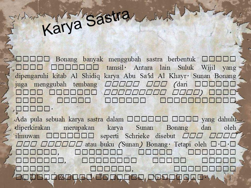 Karya Sastra Sunan Bonang banyak menggubah sastra berbentuk suluk atau tembang tamsil.
