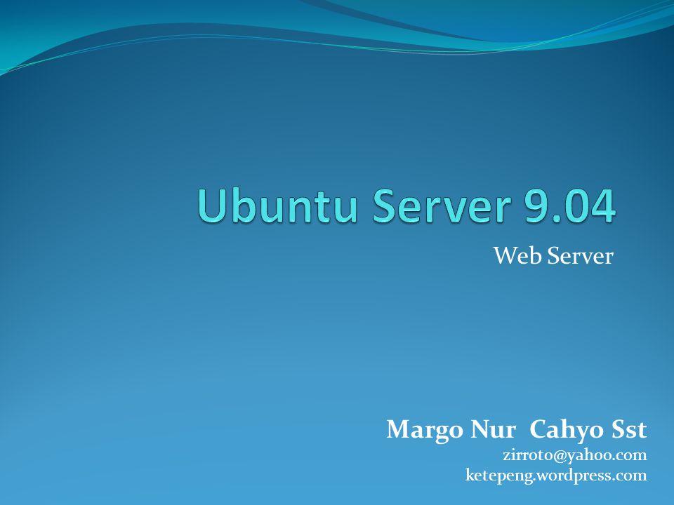Web Server Margo Nur Cahyo Sst zirroto@yahoo.com ketepeng.wordpress.com