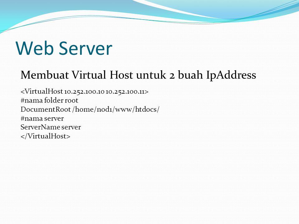 Web Server Membuat Virtual Host untuk 2 buah IpAddress #nama folder root DocumentRoot /home/nod1/www/htdocs/ #nama server ServerName server