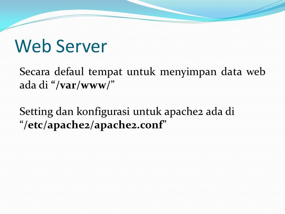 Web Server Secara defaul tempat untuk menyimpan data web ada di /var/www/ Setting dan konfigurasi untuk apache2 ada di /etc/apache2/apache2.conf