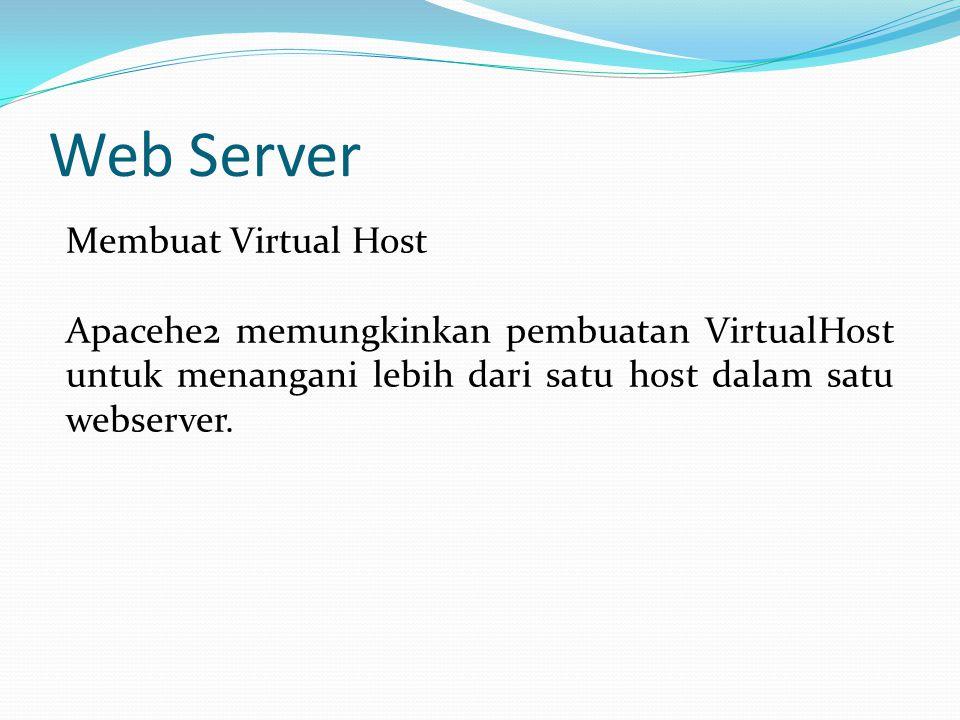 Web Server Membuat Virtual Host Apacehe2 memungkinkan pembuatan VirtualHost untuk menangani lebih dari satu host dalam satu webserver.