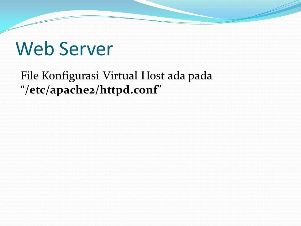"Web Server File Konfigurasi Virtual Host ada pada ""/etc/apache2/httpd.conf"""