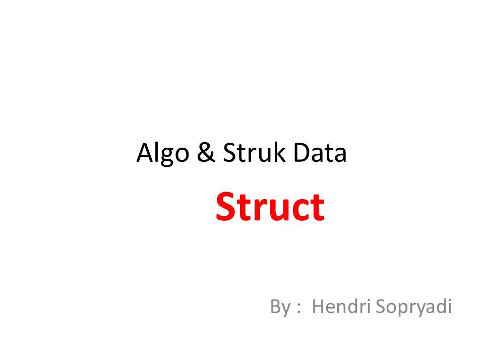 Structure dengan Function Suatu elemen-elemen dari suatu Structure dapat dikirimkan ke dalam suatu function dengan cara yang sama seperti mengirimkan suatu variabel sederhana kedalam suatu function.
