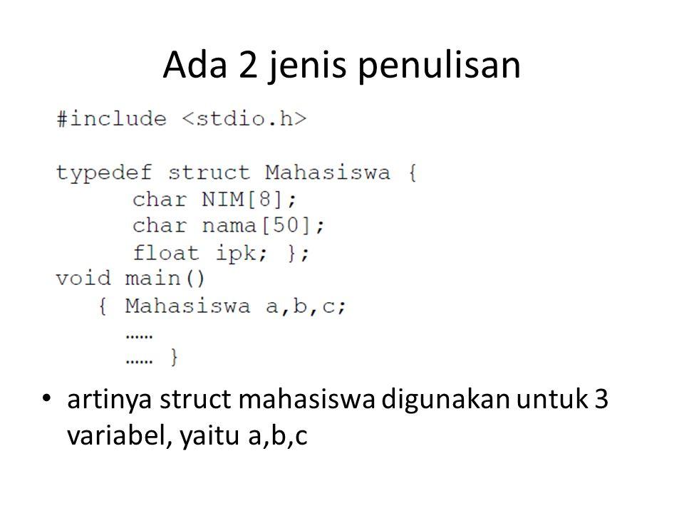 Ada 2 jenis penulisan artinya struct mahasiswa digunakan untuk 3 variabel, yaitu a,b,c