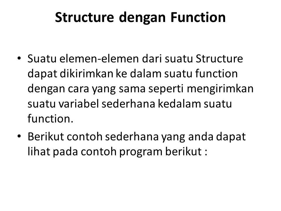 Structure dengan Function Suatu elemen-elemen dari suatu Structure dapat dikirimkan ke dalam suatu function dengan cara yang sama seperti mengirimkan