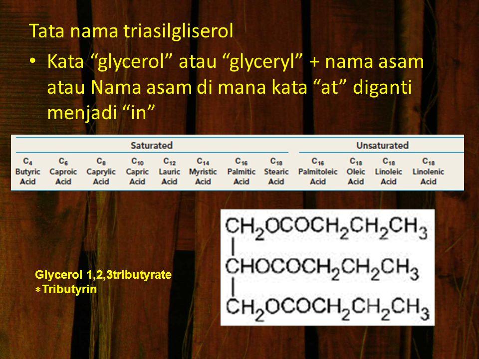 """Tata nama triasilgliserol Kata """"glycerol"""" atau """"glyceryl"""" + nama asam atau Nama asam di mana kata """"at"""" diganti menjadi """"in"""" Glycerol 1,2,3tributyrate"""