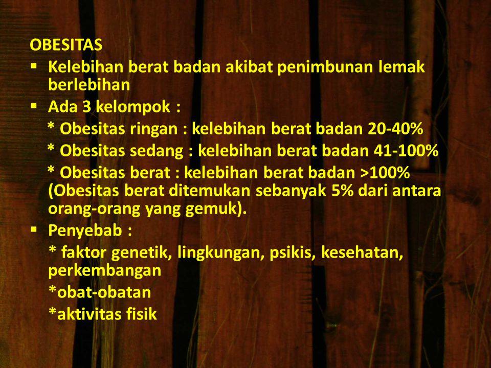 OBESITAS  Kelebihan berat badan akibat penimbunan lemak berlebihan  Ada 3 kelompok : * Obesitas ringan : kelebihan berat badan 20-40% * Obesitas sed