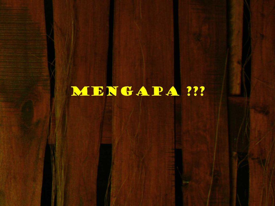 MENGAPA ???