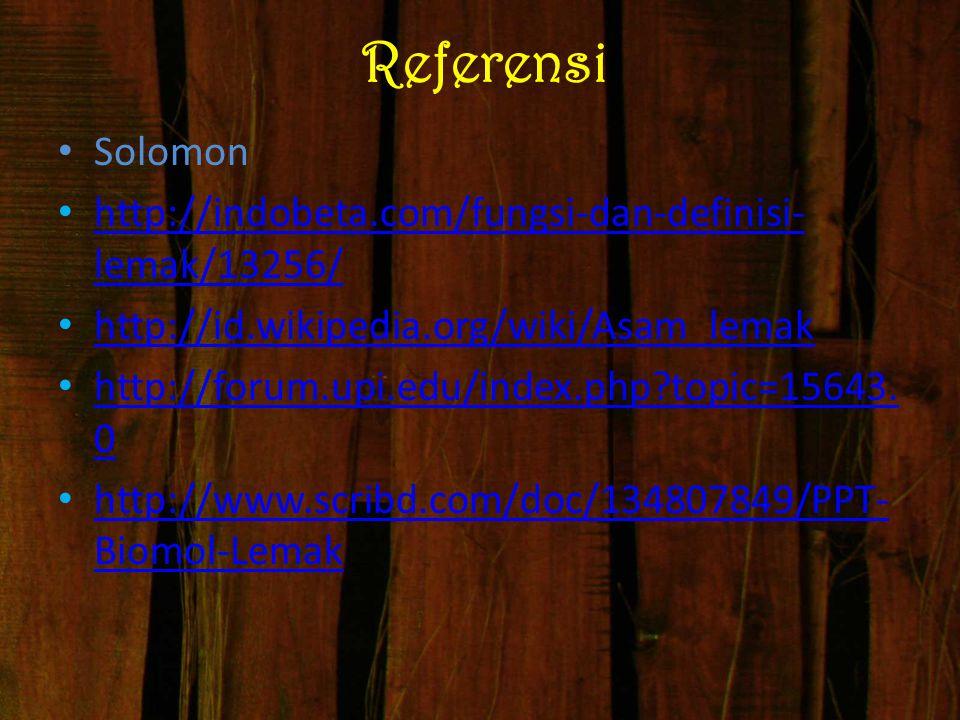 Referensi Solomon http://indobeta.com/fungsi-dan-definisi- lemak/13256/ http://indobeta.com/fungsi-dan-definisi- lemak/13256/ http://id.wikipedia.org/
