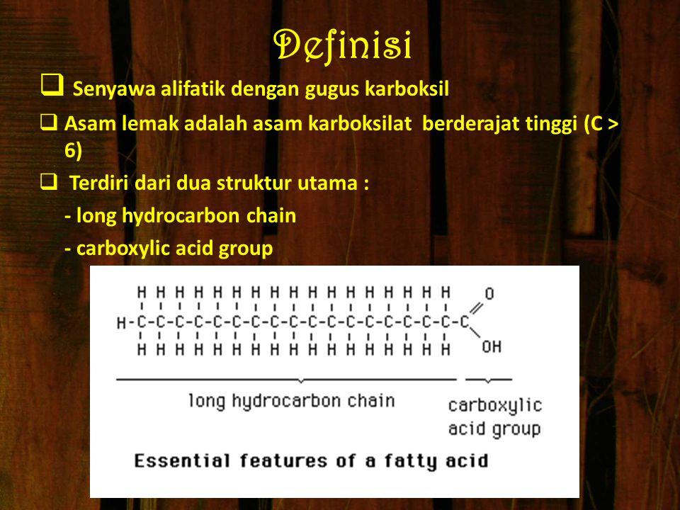 Definisi  Senyawa alifatik dengan gugus karboksil  Asam lemak adalah asam karboksilat berderajat tinggi (C > 6)  Terdiri dari dua struktur utama :