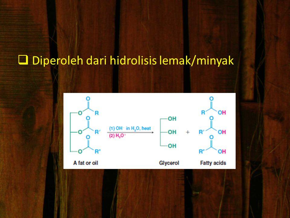  Diperoleh dari hidrolisis lemak/minyak