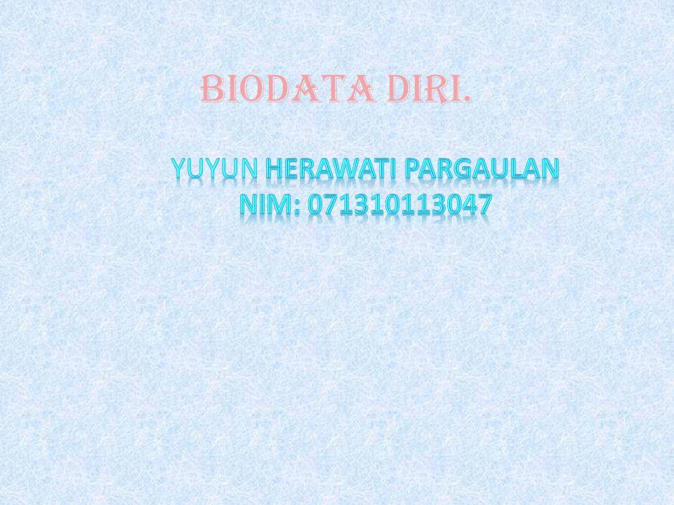 Biodata Nama: Yuyun Herawati Pargaulan Tempat Tanggal Lahir: Surabaya,29 Juli 1995 Alamat: Lempung Perdana 2 no 9b Anak ke-2 dari 3 bersaudara