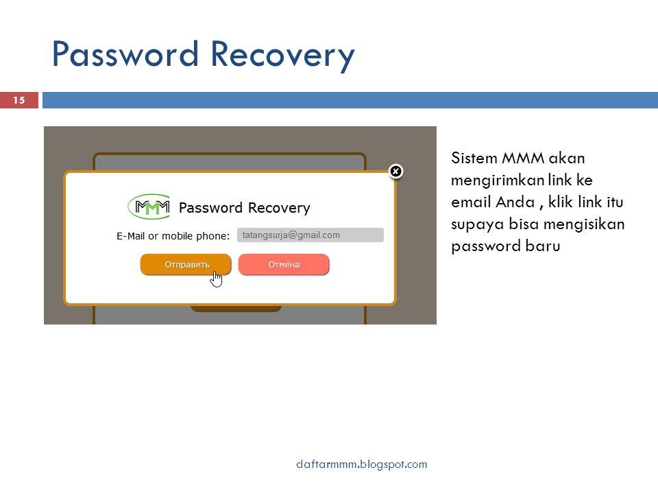 Password Recovery daftarmmm.blogspot.com 15 Sistem MMM akan mengirimkan link ke email Anda, klik link itu supaya bisa mengisikan password baru