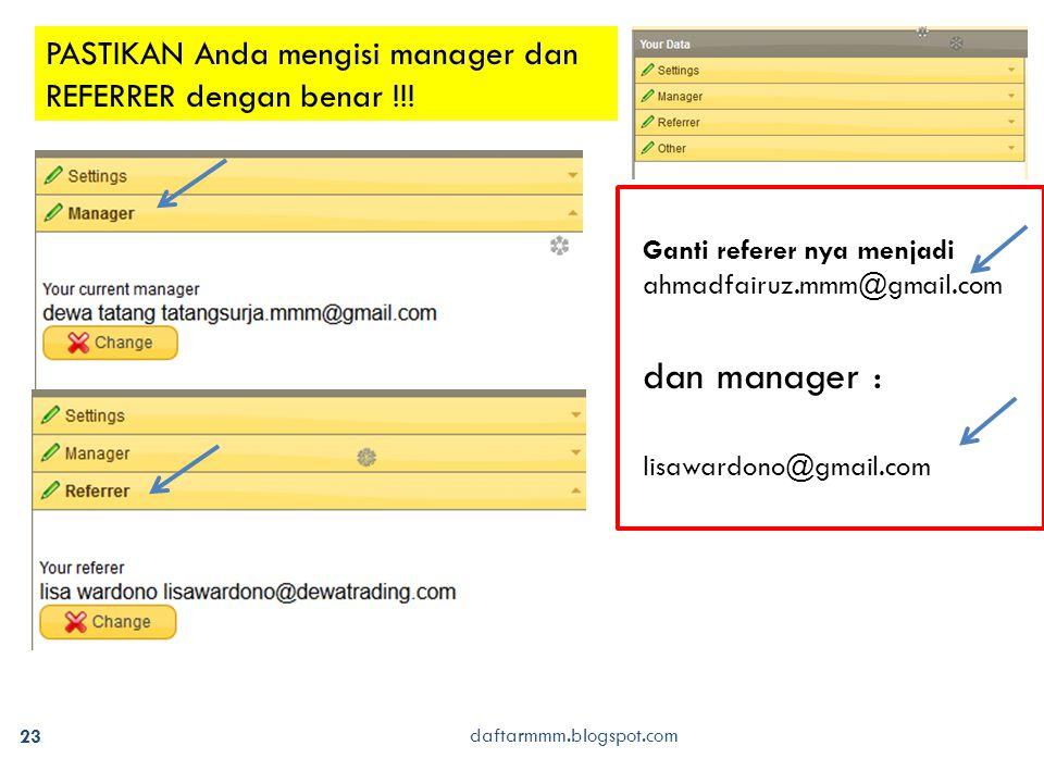 23 Ganti referer nya menjadi ahmadfairuz.mmm@gmail.com dan manager : lisawardono@gmail.com daftarmmm.blogspot.com PASTIKAN Anda mengisi manager dan REFERRER dengan benar !!!