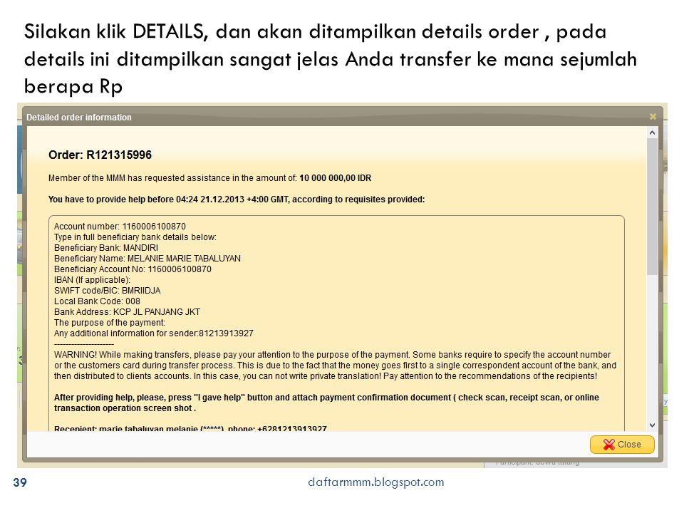 39 daftarmmm.blogspot.com Silakan klik DETAILS, dan akan ditampilkan details order, pada details ini ditampilkan sangat jelas Anda transfer ke mana sejumlah berapa Rp