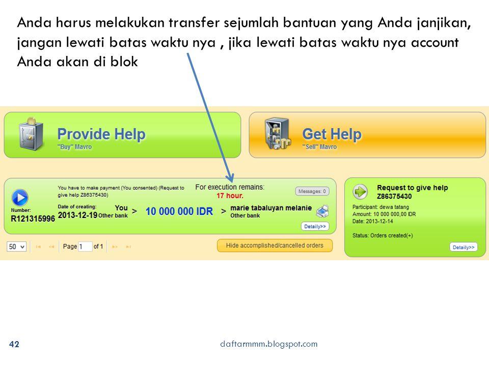 42 daftarmmm.blogspot.com Anda harus melakukan transfer sejumlah bantuan yang Anda janjikan, jangan lewati batas waktu nya, jika lewati batas waktu nya account Anda akan di blok