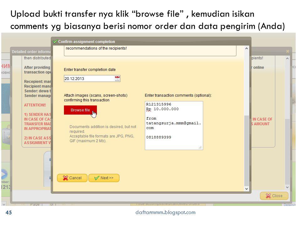 45 daftarmmm.blogspot.com Upload bukti transfer nya klik browse file , kemudian isikan comments yg biasanya berisi nomor order dan data pengirim (Anda)