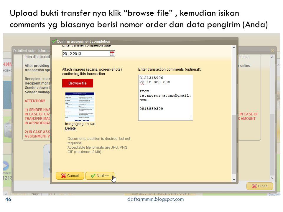 46 daftarmmm.blogspot.com Upload bukti transfer nya klik browse file , kemudian isikan comments yg biasanya berisi nomor order dan data pengirim (Anda)