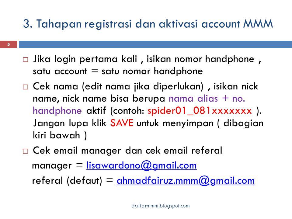 3. Tahapan registrasi dan aktivasi account MMM daftarmmm.blogspot.com 5  Jika login pertama kali, isikan nomor handphone, satu account = satu nomor h