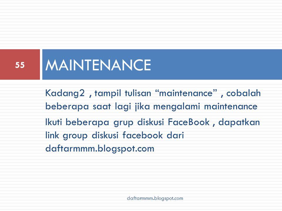 Kadang2, tampil tulisan maintenance , cobalah beberapa saat lagi jika mengalami maintenance Ikuti beberapa grup diskusi FaceBook, dapatkan link group diskusi facebook dari daftarmmm.blogspot.com MAINTENANCE 55 daftarmmm.blogspot.com