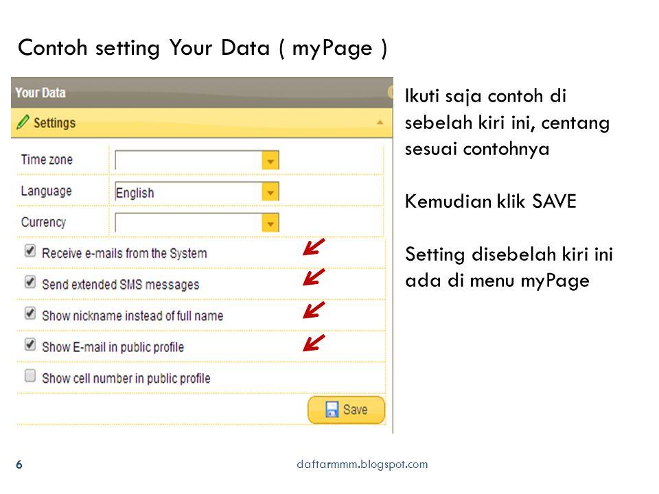 daftarmmm.blogspot.com 6 Contoh setting Your Data ( myPage ) Ikuti saja contoh di sebelah kiri ini, centang sesuai contohnya Kemudian klik SAVE Setting disebelah kiri ini ada di menu myPage