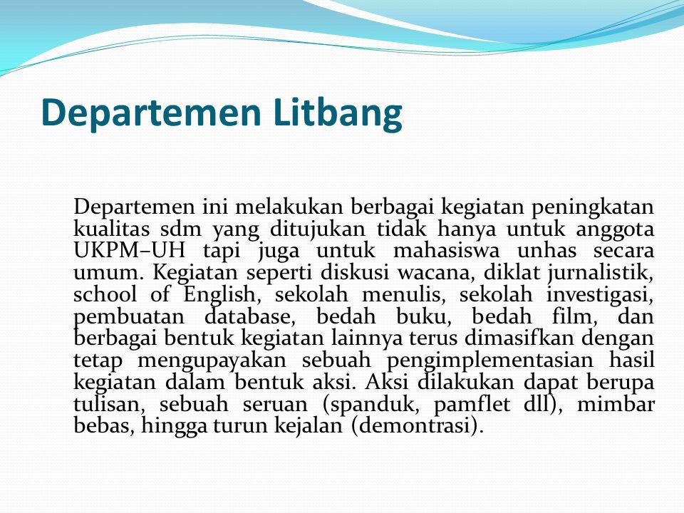 Departemen Litbang Departemen ini melakukan berbagai kegiatan peningkatan kualitas sdm yang ditujukan tidak hanya untuk anggota UKPM–UH tapi juga untu