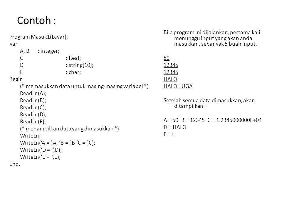 Contoh : Program Masuk1(Layar); Var A, B : integer; C : Real; D : string[10]; E : char; Begin (* memasukkan data untuk masing-masing variabel *) ReadL