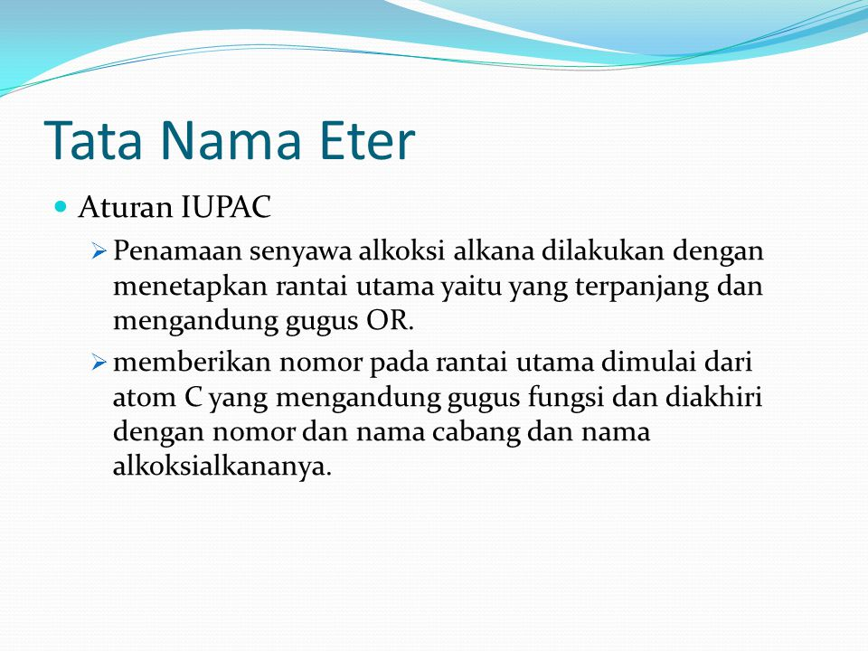 Tata Nama Eter Aturan IUPAC  Penamaan senyawa alkoksi alkana dilakukan dengan menetapkan rantai utama yaitu yang terpanjang dan mengandung gugus OR.