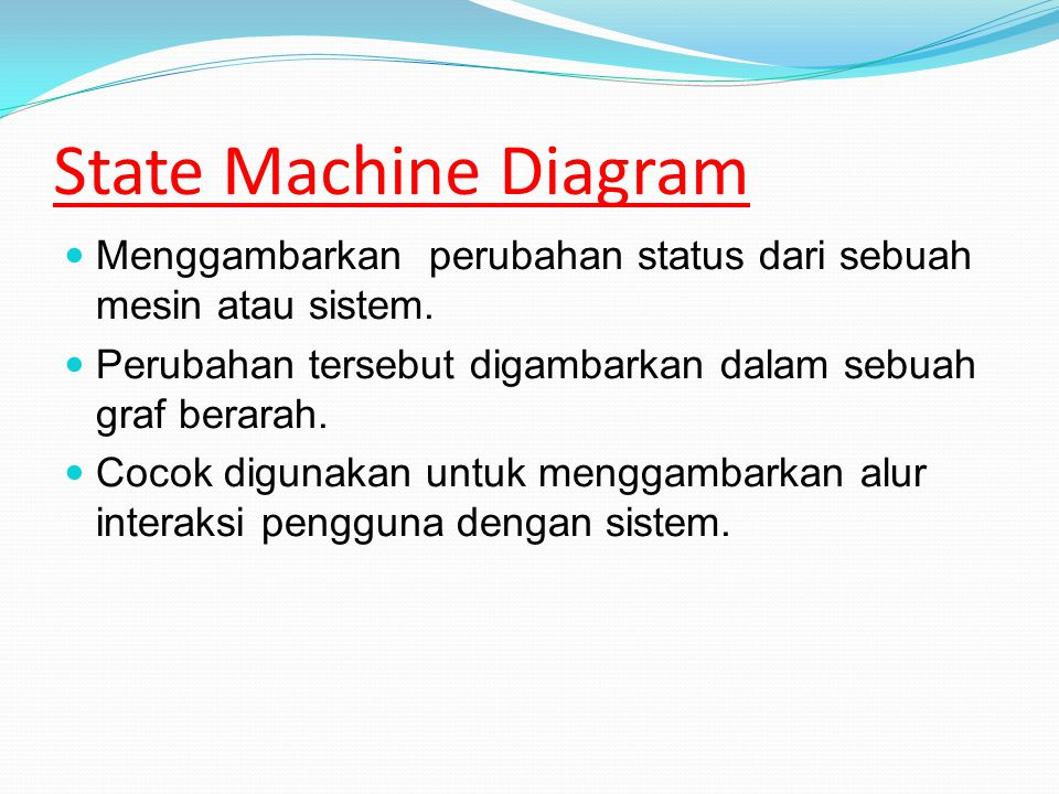 State Machine Diagram Menggambarkan perubahan status dari sebuah mesin atau sistem.