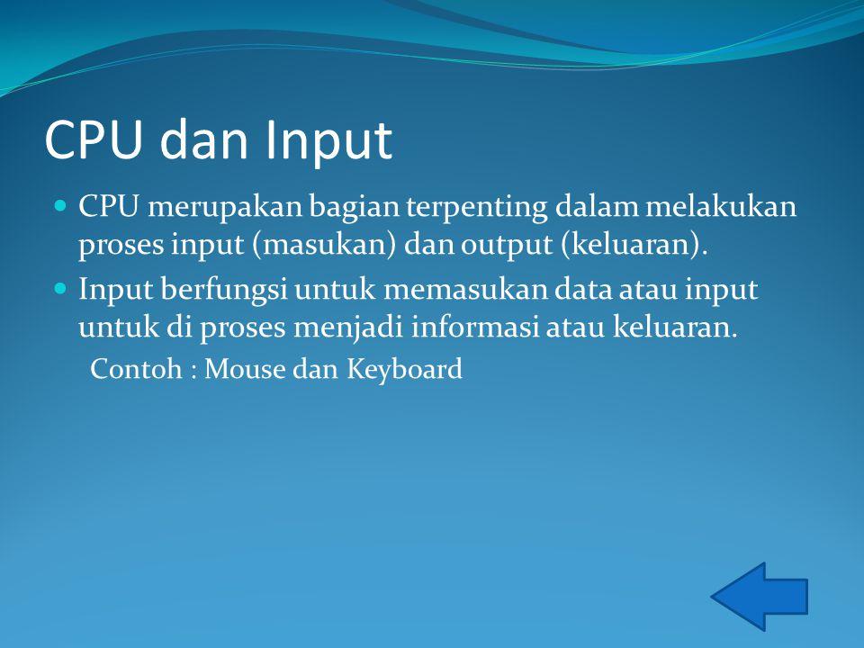 CPU dan Input CPU merupakan bagian terpenting dalam melakukan proses input (masukan) dan output (keluaran).