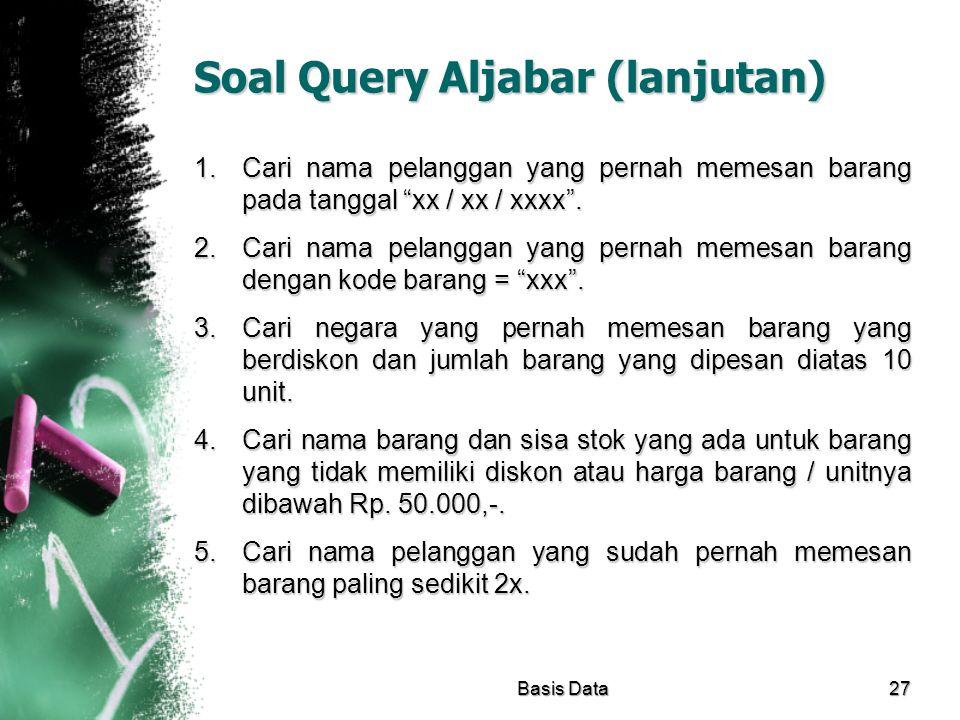 """Soal Query Aljabar (lanjutan) 1.Cari nama pelanggan yang pernah memesan barang pada tanggal """"xx / xx / xxxx"""". 2.Cari nama pelanggan yang pernah memesa"""