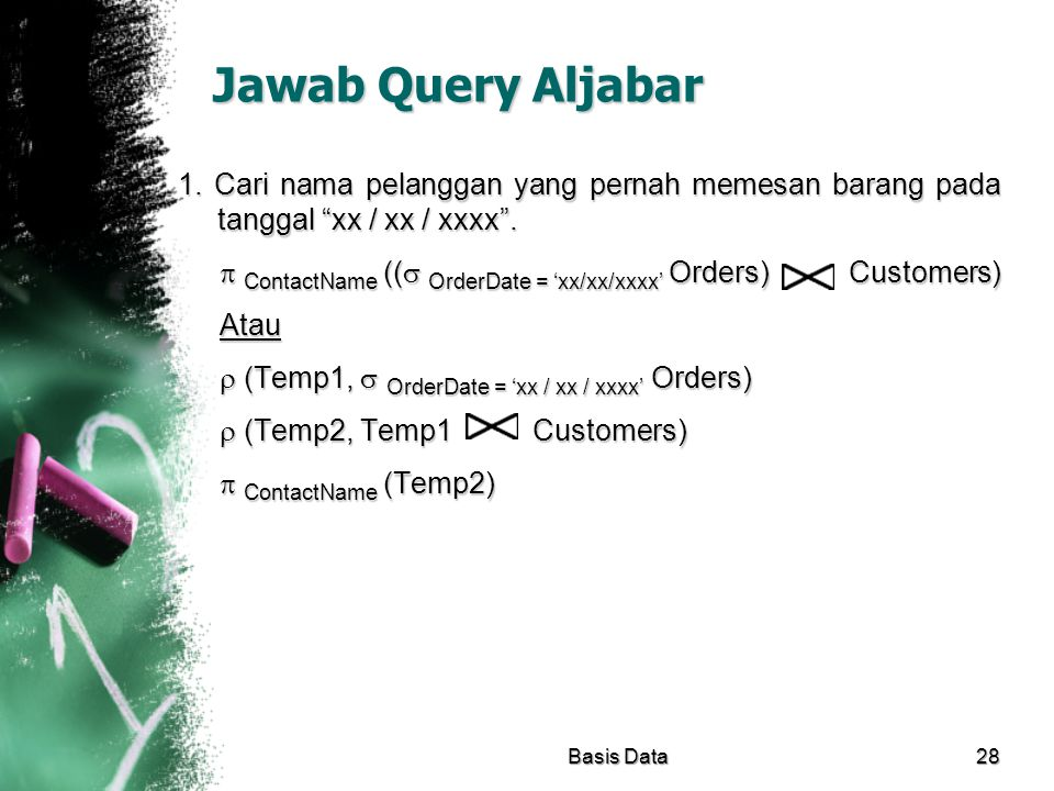 "Jawab Query Aljabar 1. Cari nama pelanggan yang pernah memesan barang pada tanggal ""xx / xx / xxxx"".  ContactName ((  OrderDate = 'xx/xx/xxxx' Order"