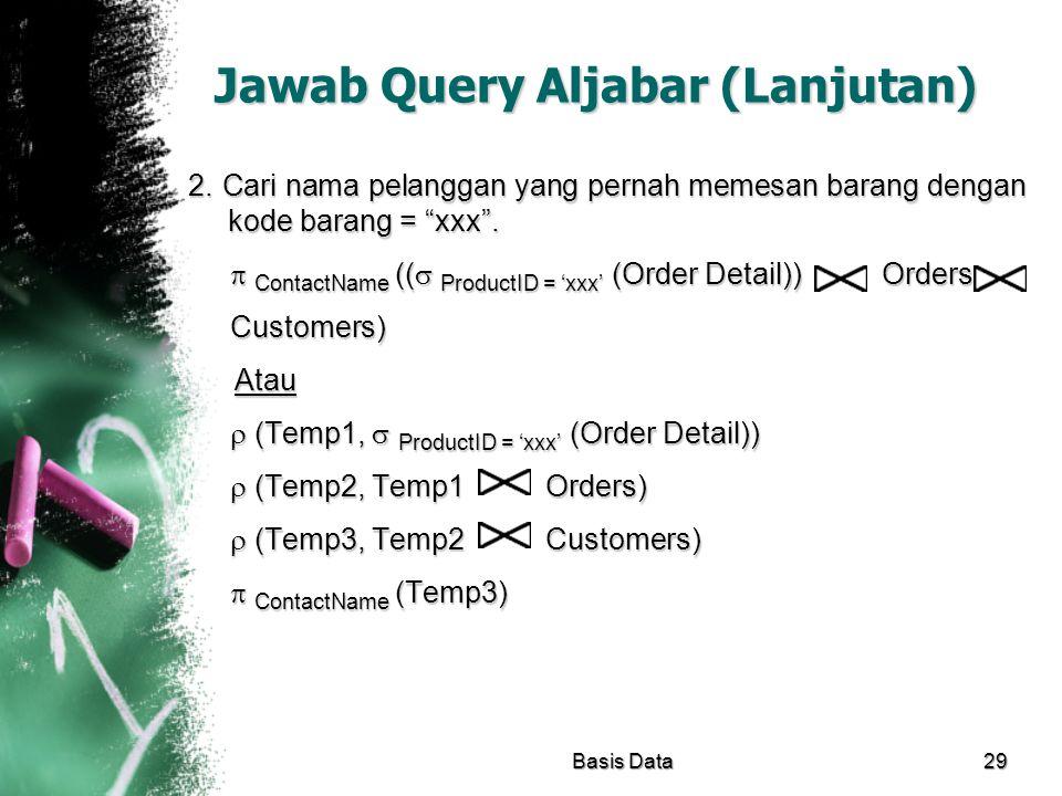 """Jawab Query Aljabar (Lanjutan) 2. Cari nama pelanggan yang pernah memesan barang dengan kode barang = """"xxx"""".  ContactName ((  ProductID = 'xxx' (Ord"""