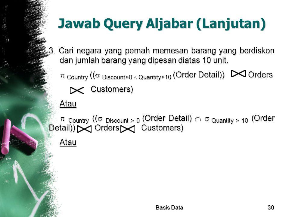 Jawab Query Aljabar (Lanjutan) 3. Cari negara yang pernah memesan barang yang berdiskon dan jumlah barang yang dipesan diatas 10 unit.  Country (( 