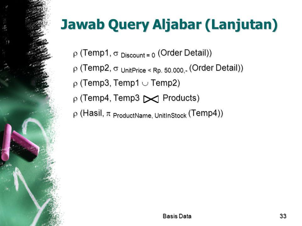 Jawab Query Aljabar (Lanjutan)  (Temp1,  Discount = 0 (Order Detail))  (Temp2,  UnitPrice < Rp. 50.000,- (Order Detail))  (Temp3, Temp1  Temp2)
