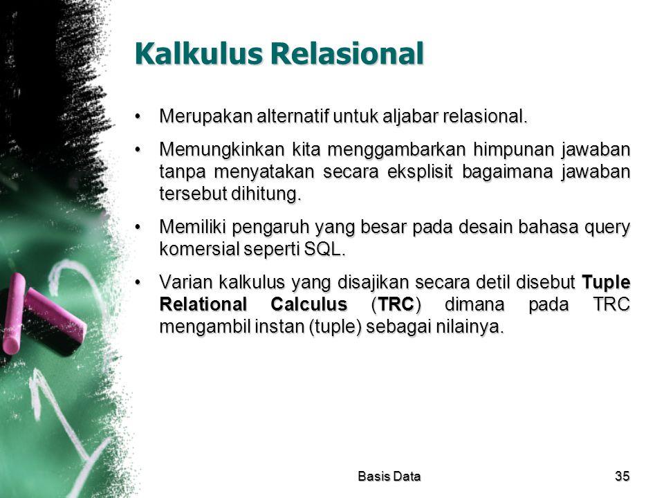 Kalkulus Relasional Merupakan alternatif untuk aljabar relasional.Merupakan alternatif untuk aljabar relasional. Memungkinkan kita menggambarkan himpu