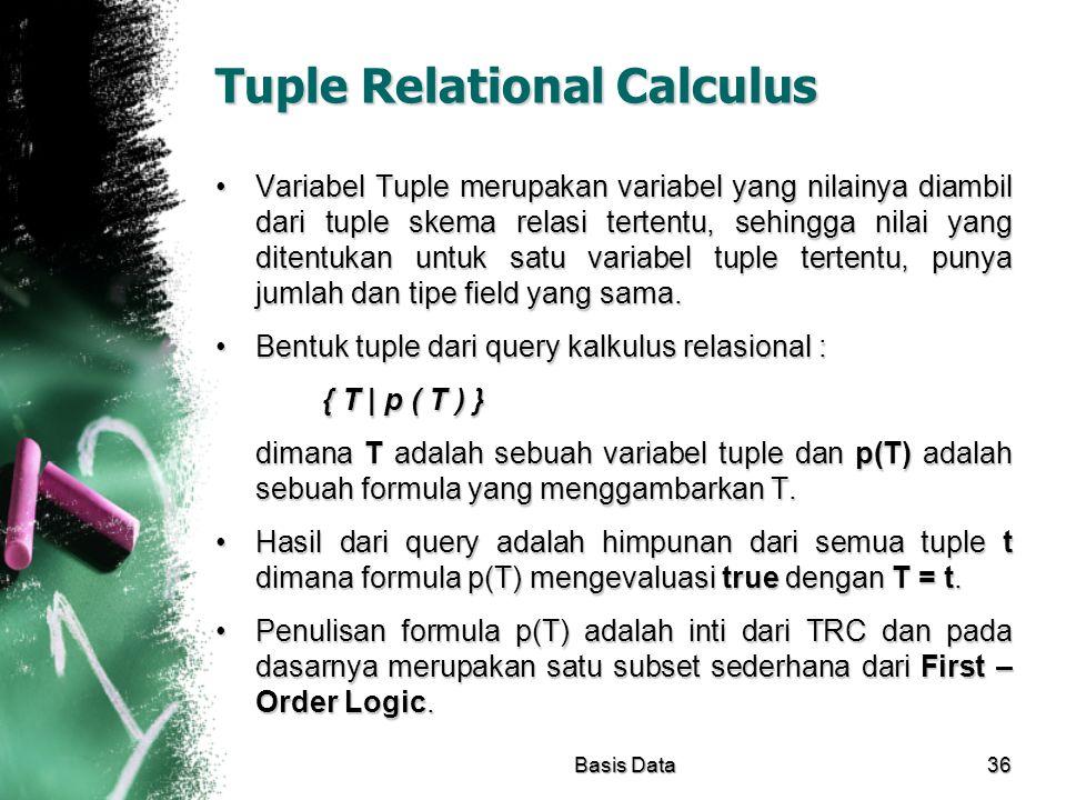 Tuple Relational Calculus Variabel Tuple merupakan variabel yang nilainya diambil dari tuple skema relasi tertentu, sehingga nilai yang ditentukan unt