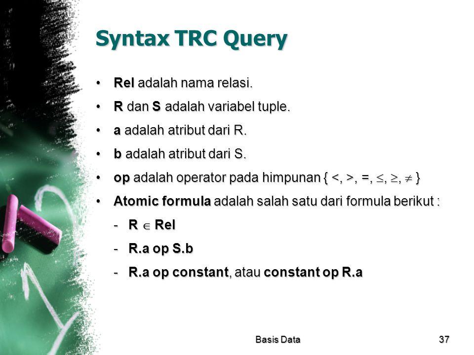 Syntax TRC Query Rel adalah nama relasi.Rel adalah nama relasi. R dan S adalah variabel tuple.R dan S adalah variabel tuple. a adalah atribut dari R.a