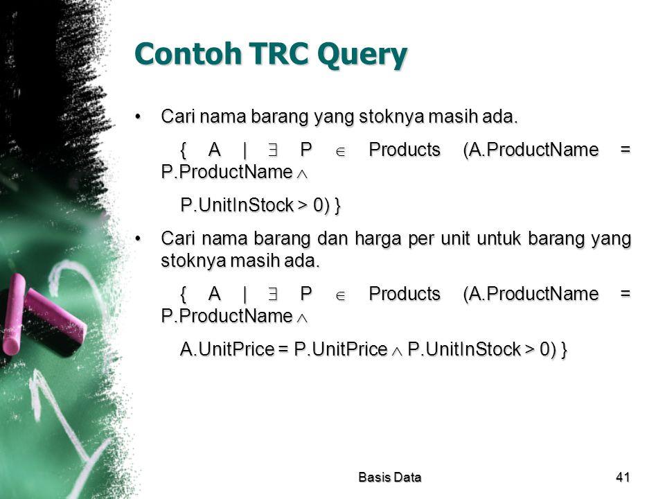 Contoh TRC Query Cari nama barang yang stoknya masih ada.Cari nama barang yang stoknya masih ada. { A |  P  Products (A.ProductName = P.ProductName
