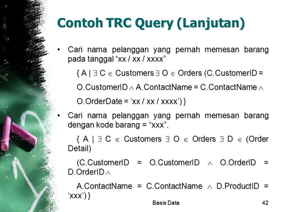 """Contoh TRC Query (Lanjutan) Cari nama pelanggan yang pernah memesan barang pada tanggal """"xx / xx / xxxx""""Cari nama pelanggan yang pernah memesan barang"""