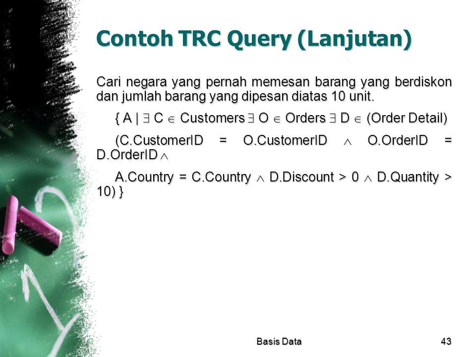 Contoh TRC Query (Lanjutan) Cari negara yang pernah memesan barang yang berdiskon dan jumlah barang yang dipesan diatas 10 unit. { A |  C  Customers