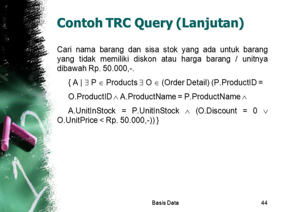 Contoh TRC Query (Lanjutan) Cari nama barang dan sisa stok yang ada untuk barang yang tidak memiliki diskon atau harga barang / unitnya dibawah Rp. 50