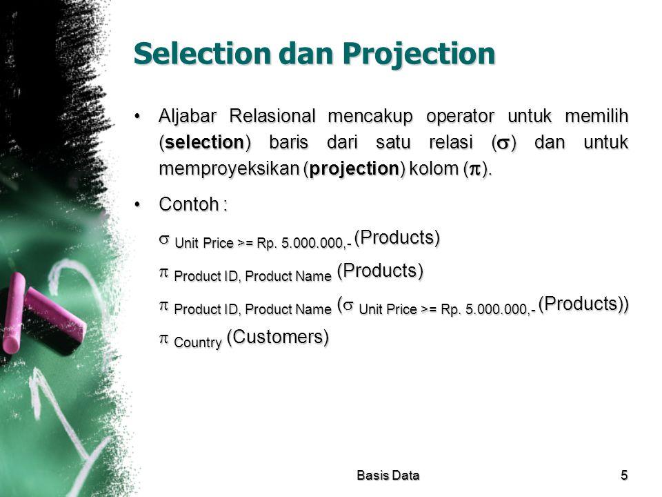 Selection dan Projection Aljabar Relasional mencakup operator untuk memilih (selection) baris dari satu relasi (  ) dan untuk memproyeksikan (project